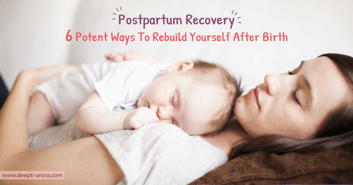 Potent Postpartum Recovery: 6 Means To Rebuild Yourself After Birth